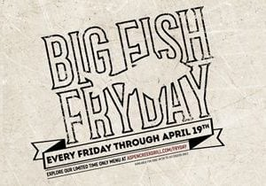 Aspen Creek Grill – Introduces Big Fish FrYday! Every Friday from March 8th through Good Friday April 19th from 11 am to close