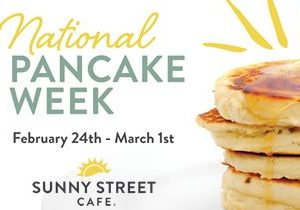 Sunny Street Café Celebrates National Pancake Week Feb 24 – Mar 1