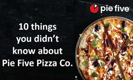 10 things you didn't know about Pie Five Pizza Co.